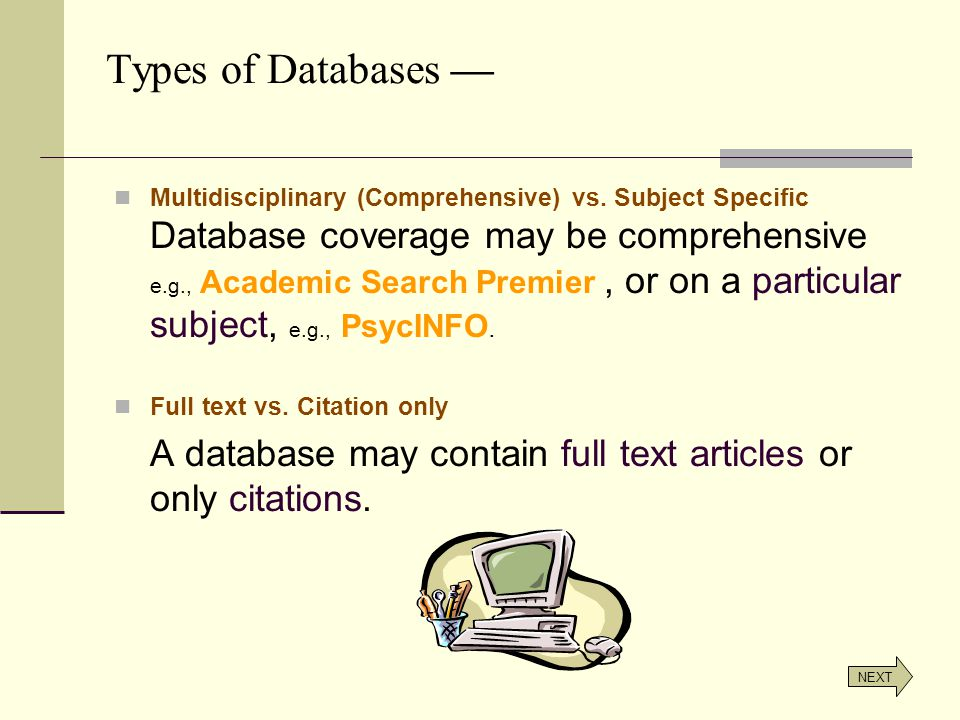 Multidisciplinary (Comprehensive) vs. Subject Specific Database coverage may be comprehensive e.g., Academic Search Premier, or on a particular subjec