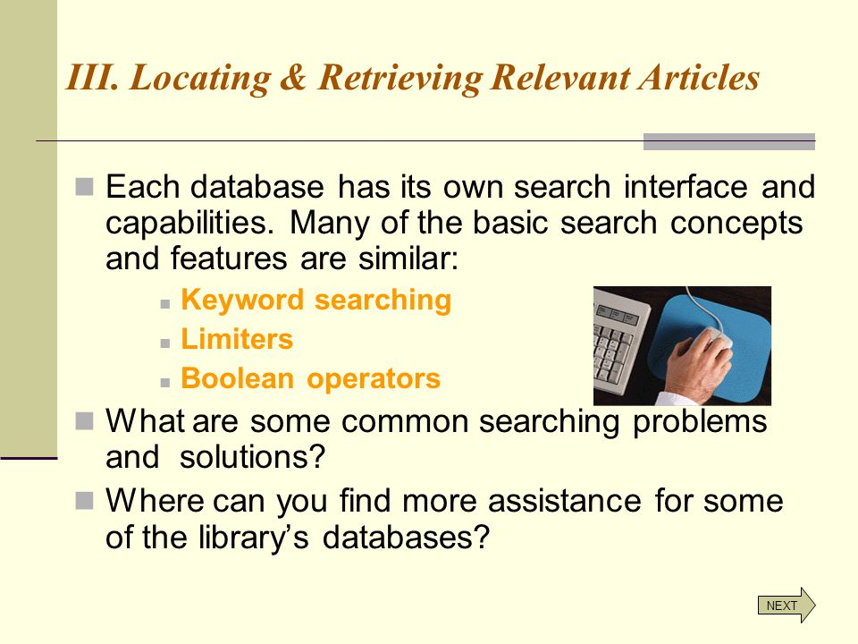 III. Locating & Retrieving Relevant Articles Each database has its own search interface and capabilities. Many of the basic search concepts and featur