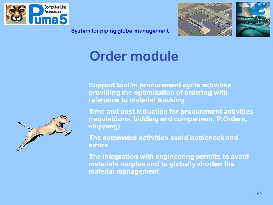 System for piping global management 35 Order functions Bids requisitions, commercial comparison, Purchase orders, Expediting Bids requisitions available in Excel format Automated and configurable commercial comparison Automated data updating through standard format import Configurable access by third parties