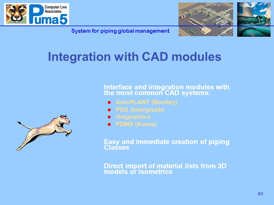 System for piping global management 41 AP-Link (AutoPLANT) SIZE CATALOG dimension attributes customisable, automatic coding of components, revision management PIPING CLASS GENERATION generation of component database and Piping Classes for AutoPLANT Piping 3D and isometrics MTO IMPORT materials list automatically imported from 3D model and isometrics