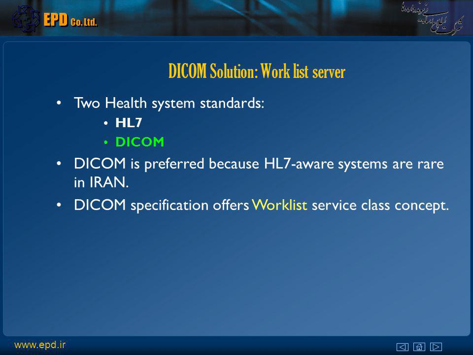 DICOM Solution: Work list server Two Health system standards: HL7 DICOM DICOM is preferred because HL7-aware systems are rare in IRAN. DICOM specifica