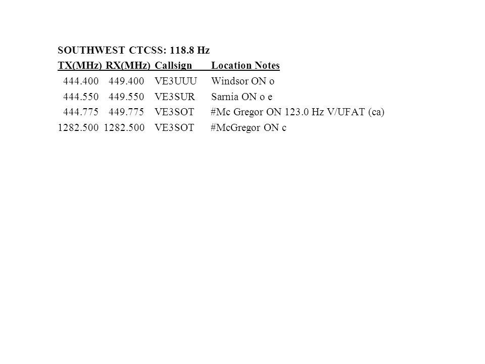 SOUTHWEST CTCSS: 118.8 Hz TX(MHz) RX(MHz) Callsign Location Notes 444.400 449.400 VE3UUU Windsor ON o 444.550 449.550 VE3SUR Sarnia ON o e 444.775 449