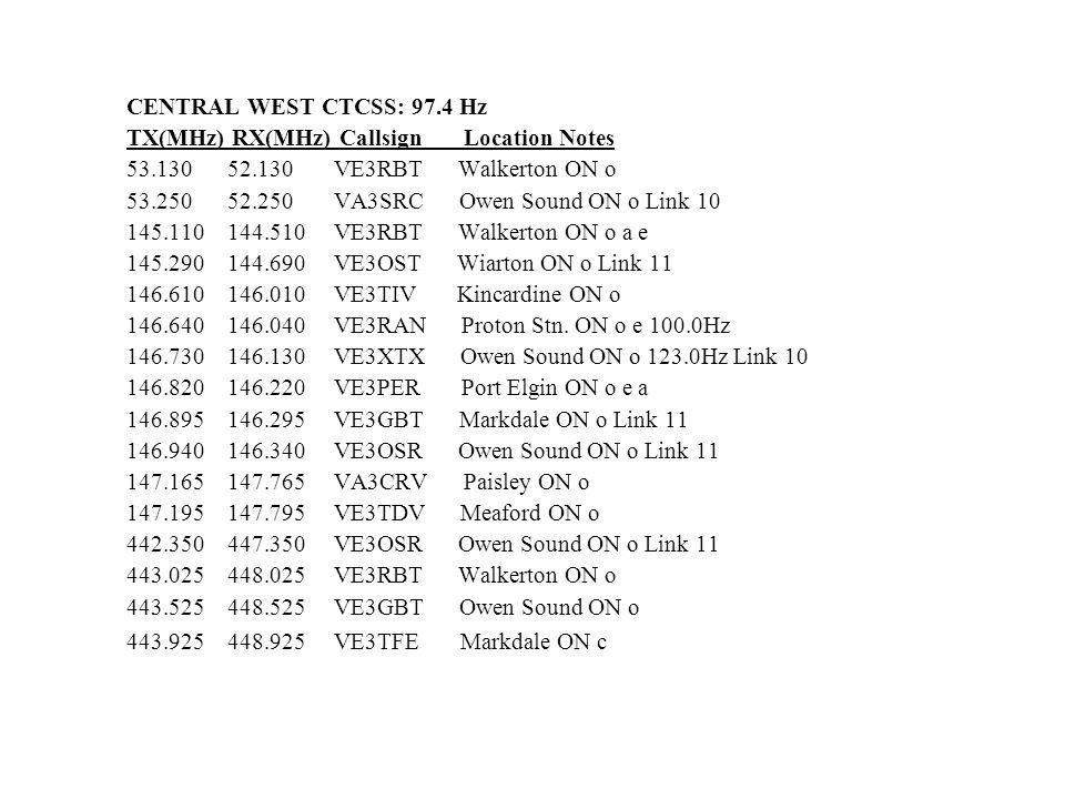 CENTRAL WEST CTCSS: 97.4 Hz TX(MHz) RX(MHz) Callsign Location Notes 53.130 52.130 VE3RBT Walkerton ON o 53.250 52.250 VA3SRC Owen Sound ON o Link 10 1