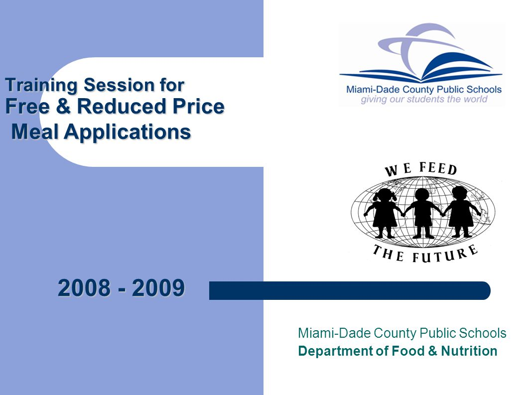 Training Session for Free & Reduced Price Meal Applications Miami-Dade County Public Schools Department of Food & Nutrition 2008 - 2009