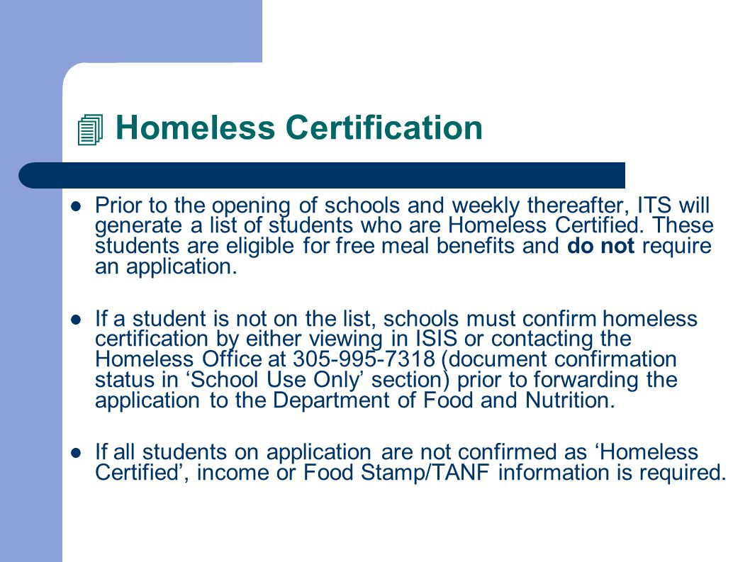 Homeless Certification Prior to the opening of schools and weekly thereafter, ITS will generate a list of students who are Homeless Certified.