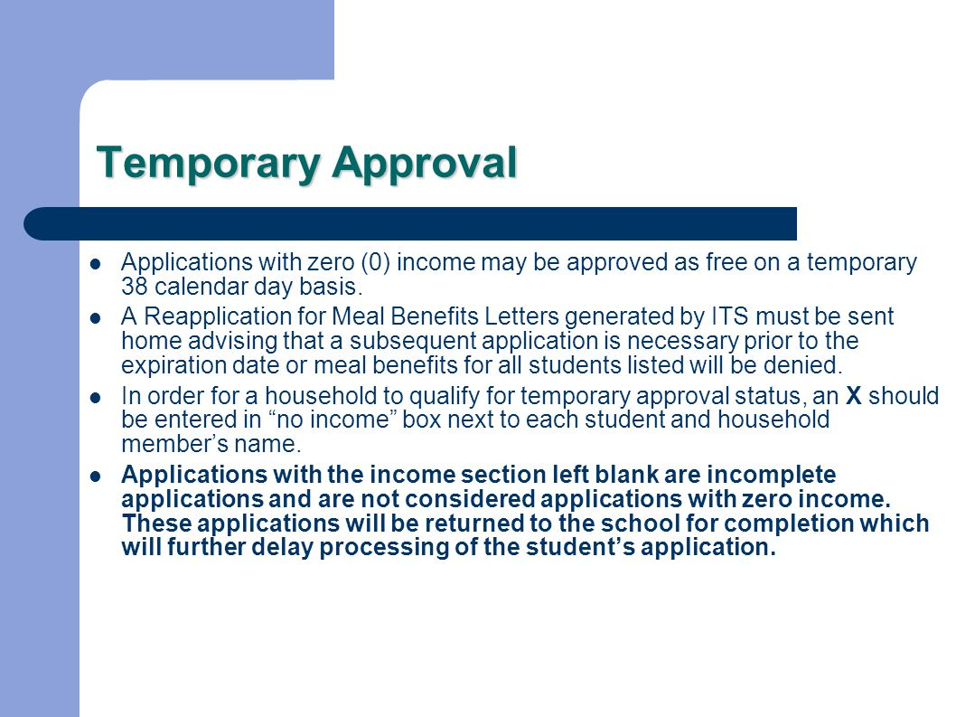 Temporary Approval Applications with zero (0) income may be approved as free on a temporary 38 calendar day basis.