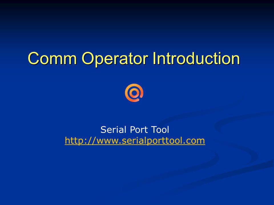 Comm Operator Introduction Serial Port Tool http://www.serialporttool.com