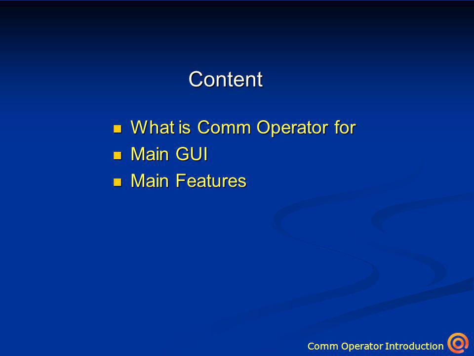 Comm Operator Introduction What is Comm Operator for What is Comm Operator for Main GUI Main GUI Main Features Main Features Content
