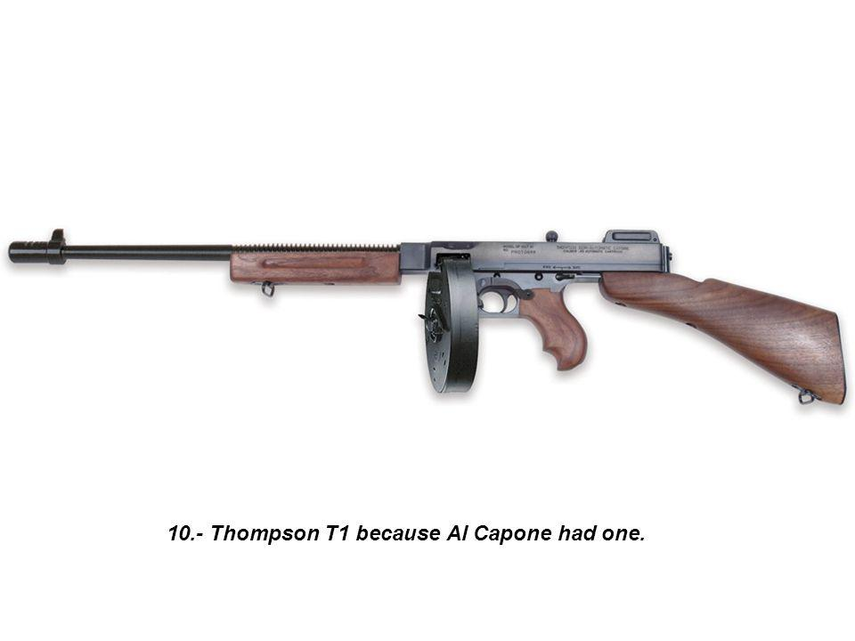 10.- Thompson T1 because Al Capone had one.