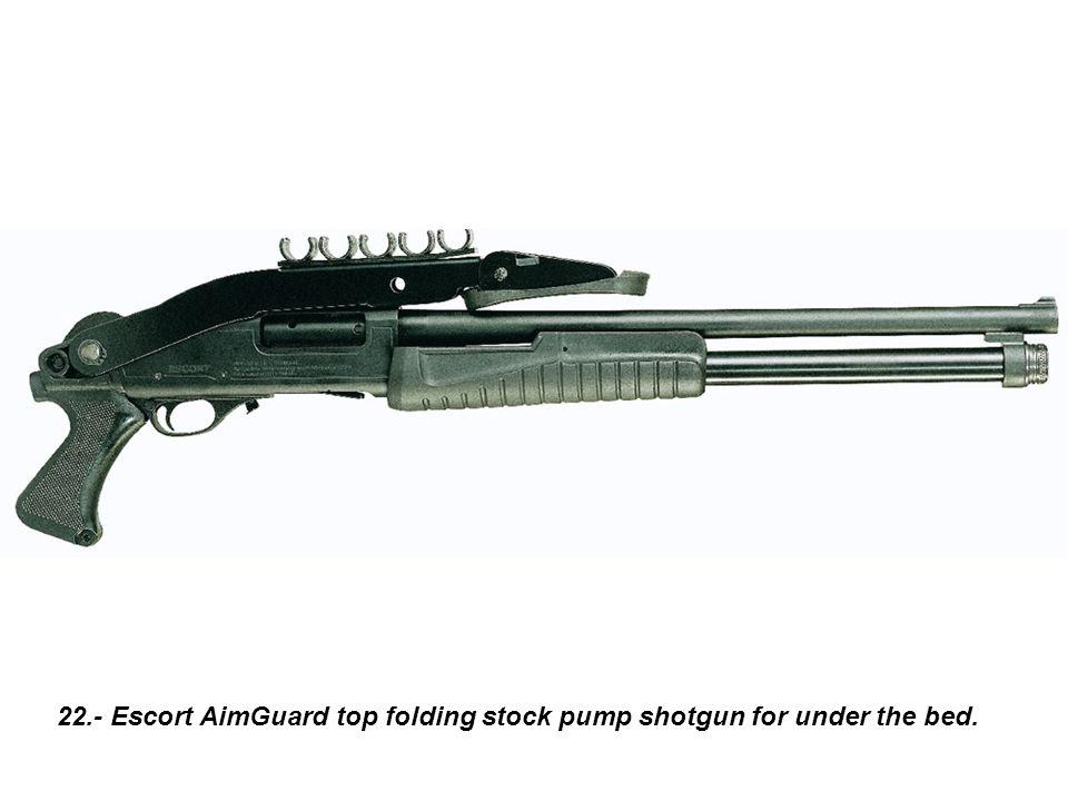22.- Escort AimGuard top folding stock pump shotgun for under the bed.