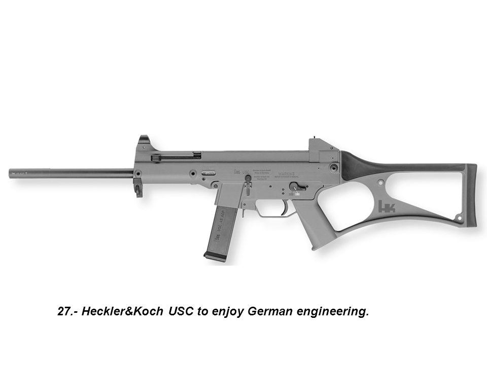 27.- Heckler&Koch USC to enjoy German engineering.