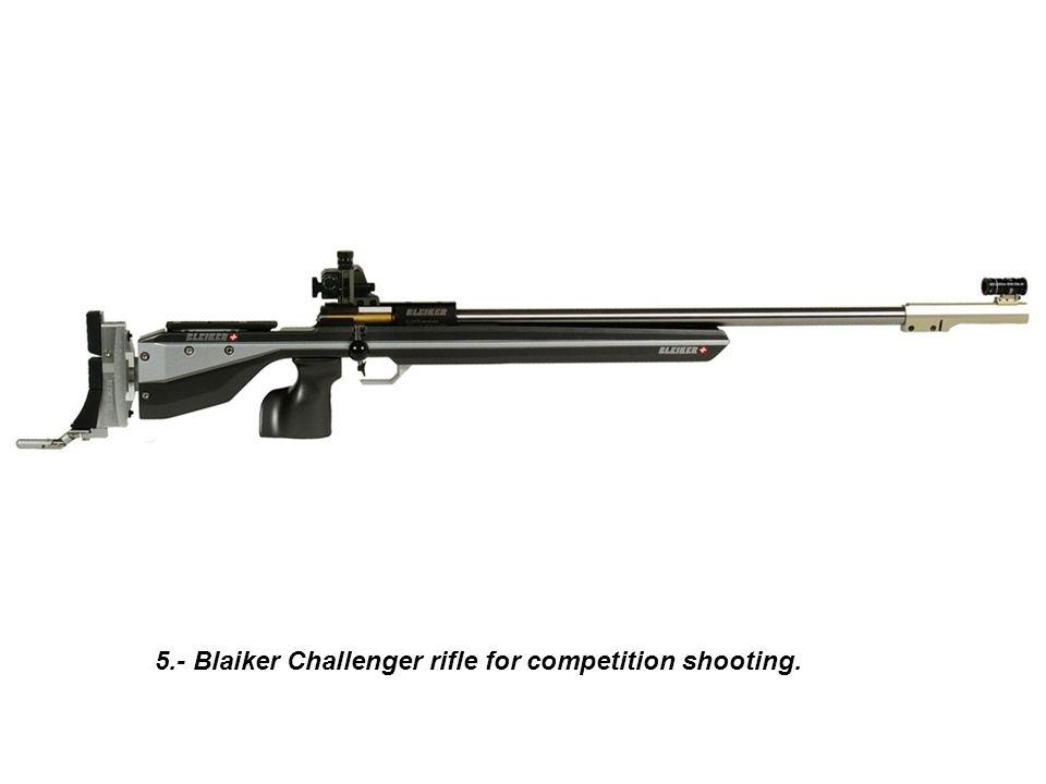 5.- Blaiker Challenger rifle for competition shooting.