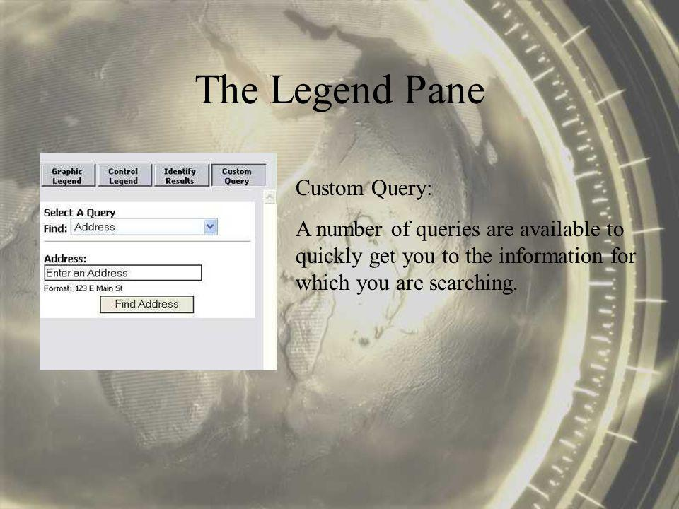 The Legend Pane Custom Query: A number of queries are available to quickly get you to the information for which you are searching.