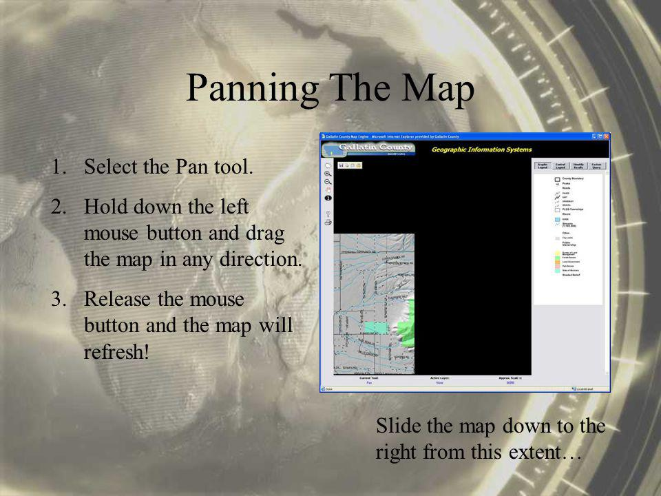 Panning The Map 1.Select the Pan tool.