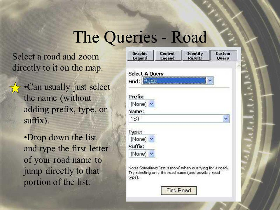 The Queries - Road Select a road and zoom directly to it on the map.