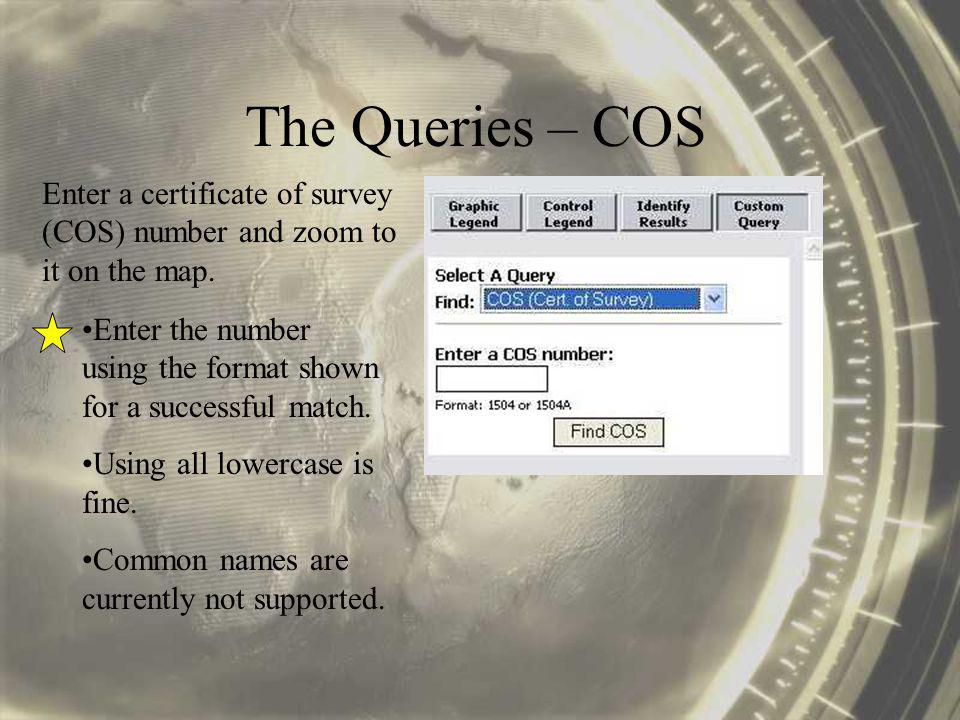 The Queries – COS Enter a certificate of survey (COS) number and zoom to it on the map.
