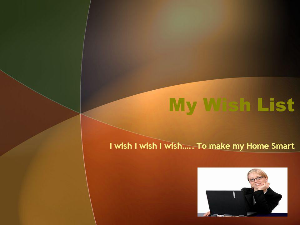My Wish List I wish I wish I wish….. To make my Home Smart