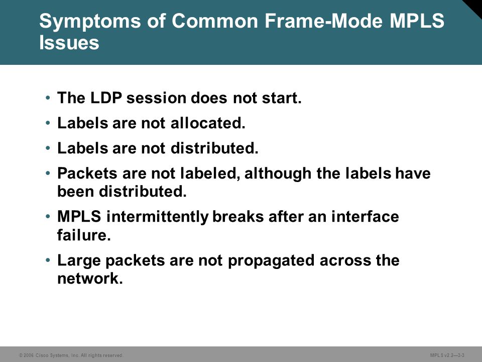 © 2006 Cisco Systems, Inc. All rights reserved. MPLS v2.23-3 The LDP session does not start. Labels are not allocated. Labels are not distributed. Pac