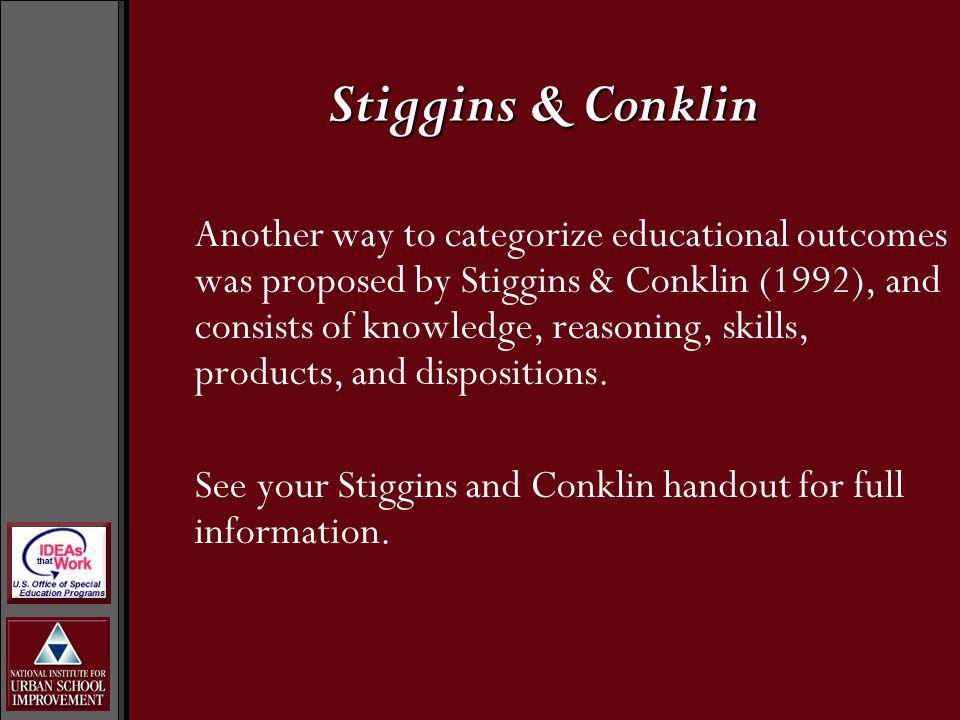 Stiggins & Conklin Another way to categorize educational outcomes was proposed by Stiggins & Conklin (1992), and consists of knowledge, reasoning, ski