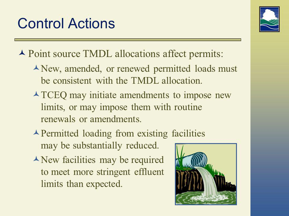 Control Actions Point source TMDL allocations affect permits: New, amended, or renewed permitted loads must be consistent with the TMDL allocation. TC