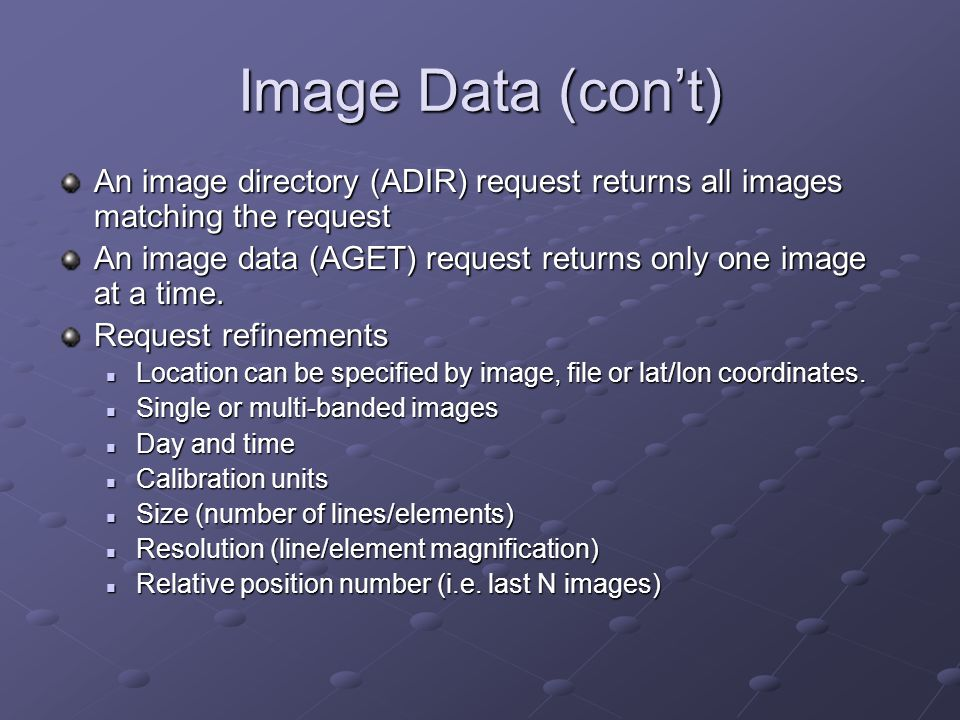 Image Data (cont) An image directory (ADIR) request returns all images matching the request An image data (AGET) request returns only one image at a t