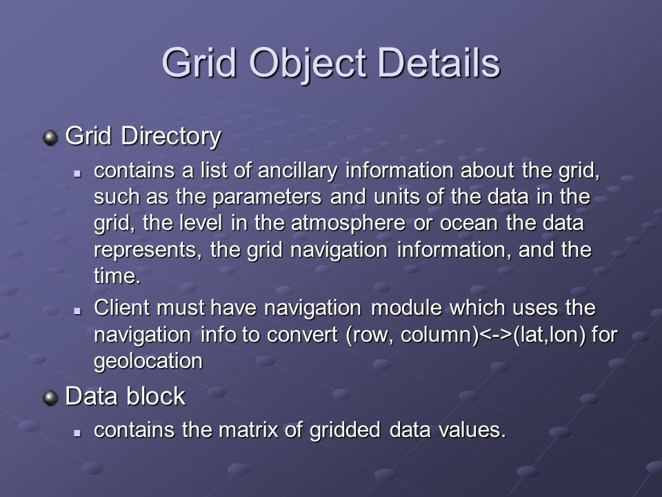 Grid Object Details Grid Directory contains a list of ancillary information about the grid, such as the parameters and units of the data in the grid,
