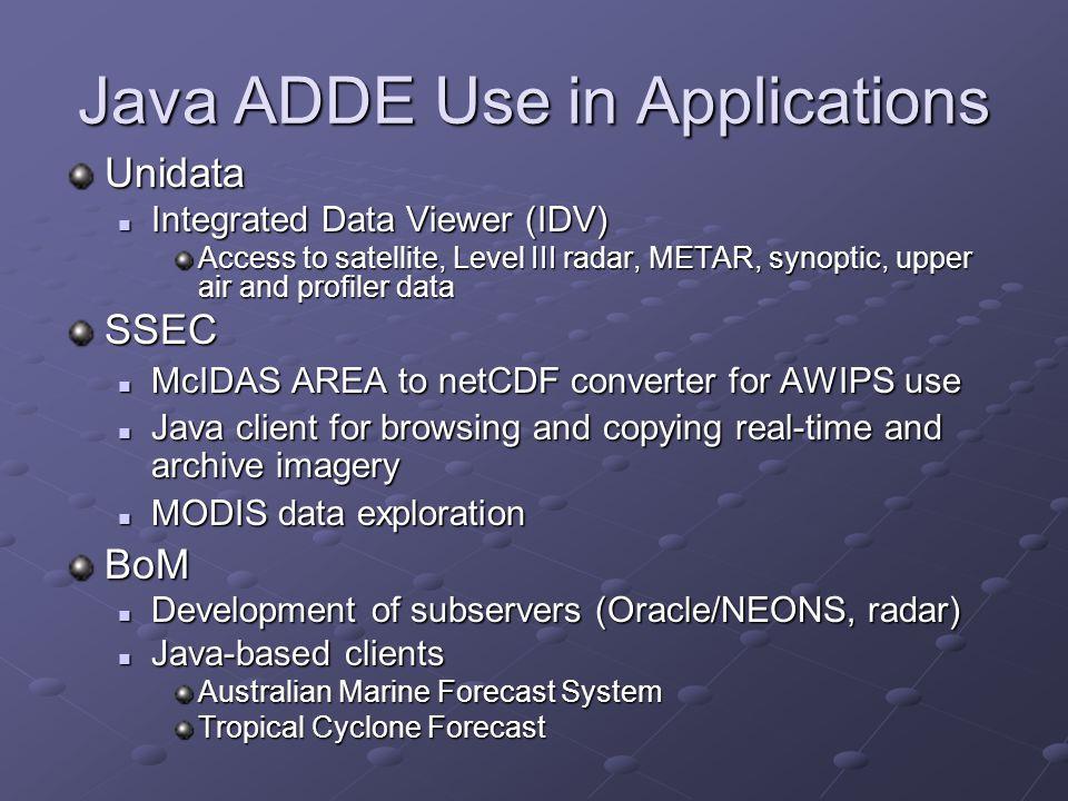 Java ADDE Use in Applications Unidata Integrated Data Viewer (IDV) Integrated Data Viewer (IDV) Access to satellite, Level III radar, METAR, synoptic,