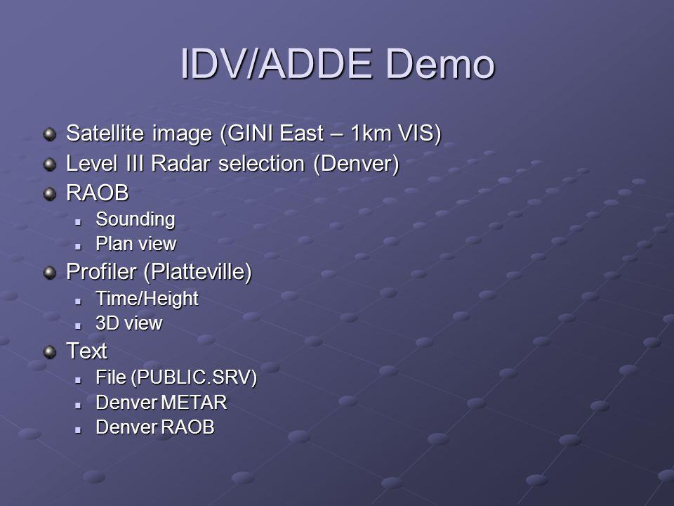 IDV/ADDE Demo Satellite image (GINI East – 1km VIS) Level III Radar selection (Denver) RAOB Sounding Sounding Plan view Plan view Profiler (Plattevill