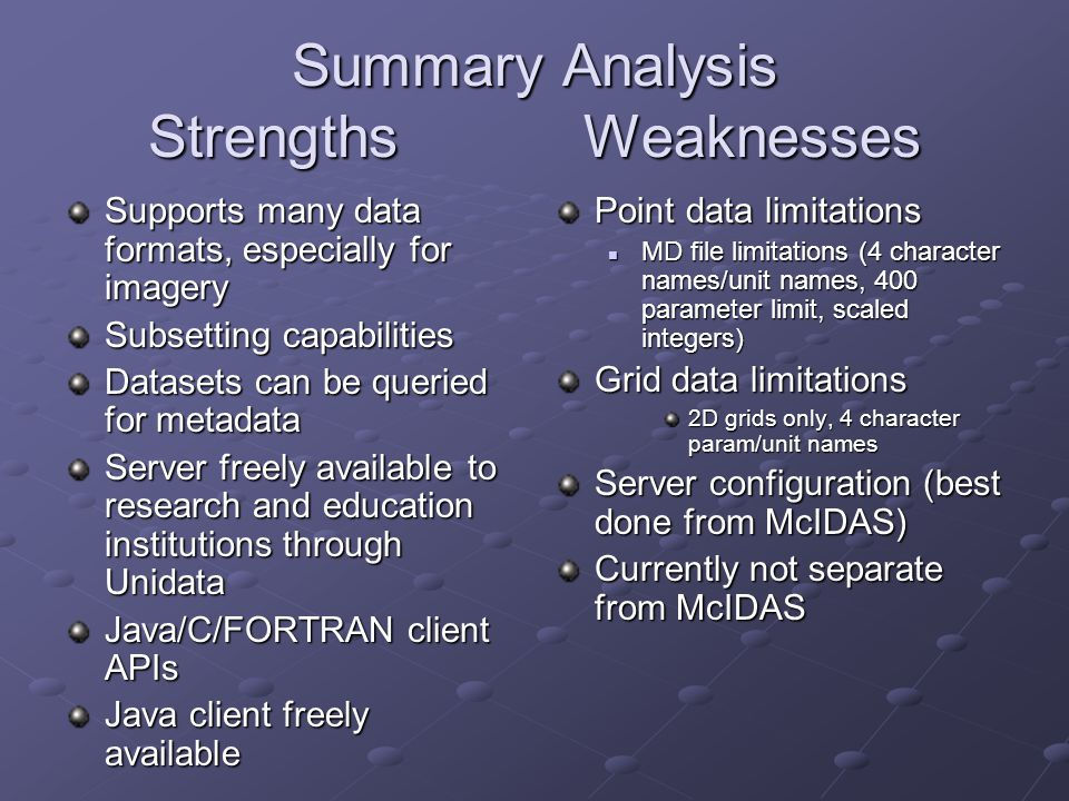 Summary Analysis Strengths Weaknesses Supports many data formats, especially for imagery Subsetting capabilities Datasets can be queried for metadata