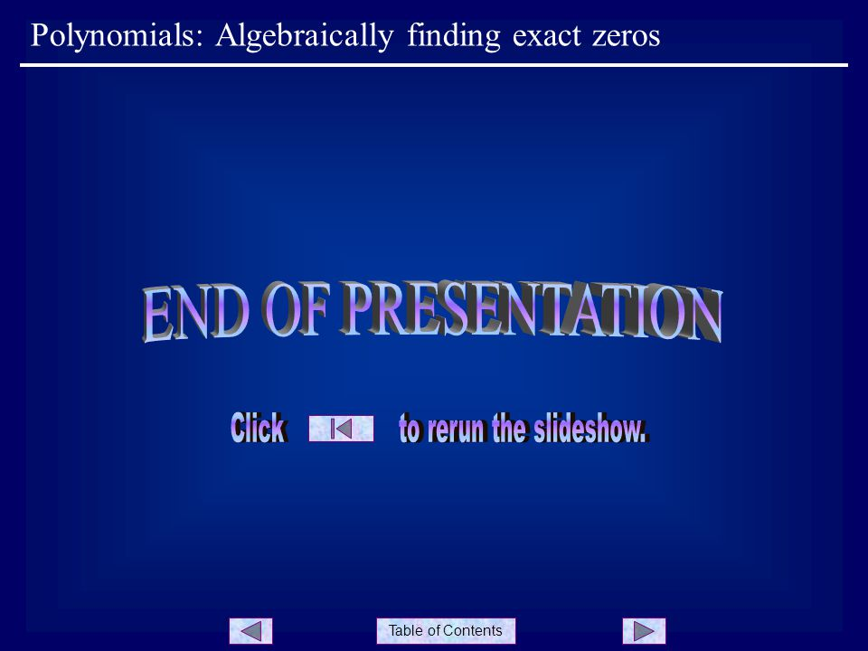 Table of Contents Polynomials: Algebraically finding exact zeros
