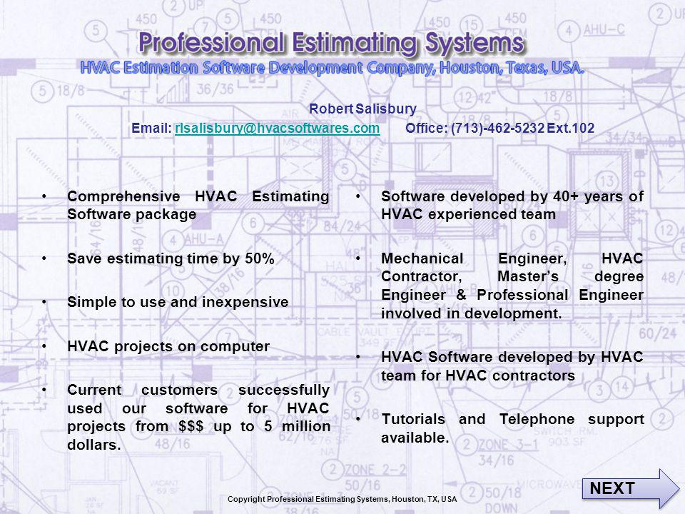 Comprehensive HVAC Estimating Software package Save estimating time by 50% Simple to use and inexpensive HVAC projects on computer Current customers successfully used our software for HVAC projects from $$$ up to 5 million dollars.