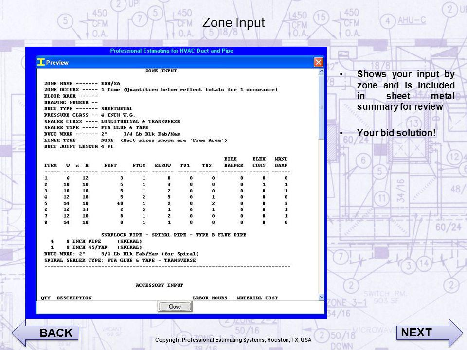 Zone Input Shows your input by zone and is included in sheet metal summary for review Your bid solution! BACK NEXT Copyright Professional Estimating S