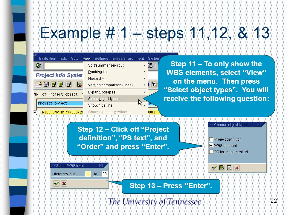 22 Example # 1 – steps 11,12, & 13 Step 11 – To only show the WBS elements, select View on the menu. Then press Select object types. You will receive