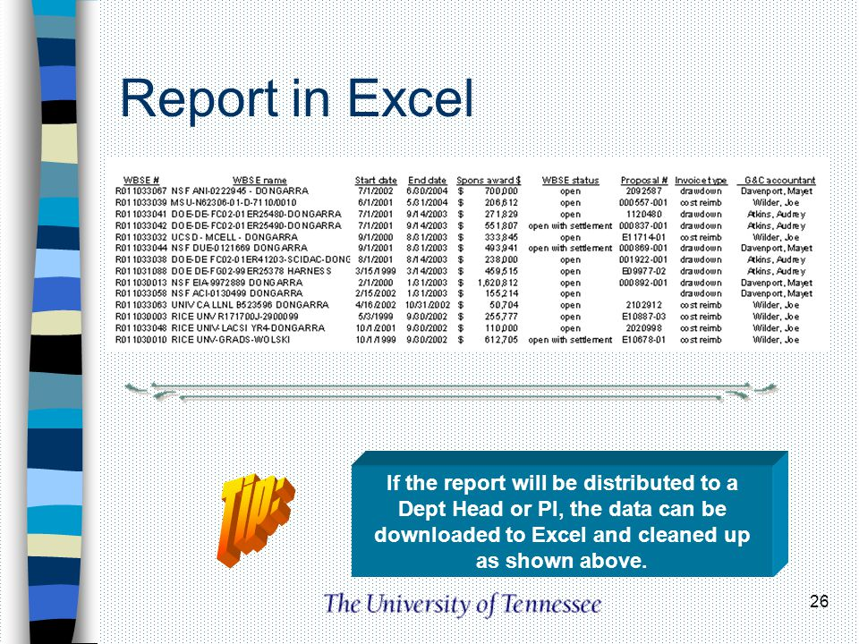 26 Report in Excel If the report will be distributed to a Dept Head or PI, the data can be downloaded to Excel and cleaned up as shown above.