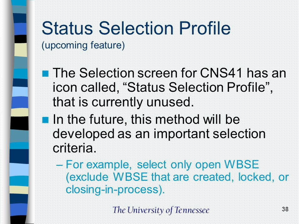 38 Status Selection Profile (upcoming feature) The Selection screen for CNS41 has an icon called, Status Selection Profile, that is currently unused.