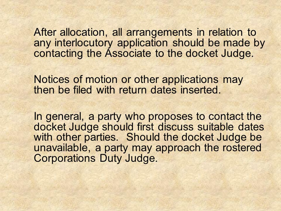 After allocation, all arrangements in relation to any interlocutory application should be made by contacting the Associate to the docket Judge.