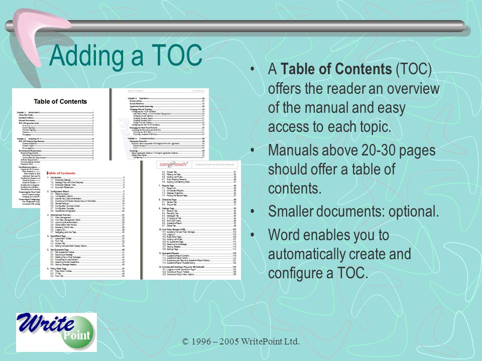 © 1996 – 2005 WritePoint Ltd. Adding a TOC A Table of Contents (TOC) offers the reader an overview of the manual and easy access to each topic. Manual