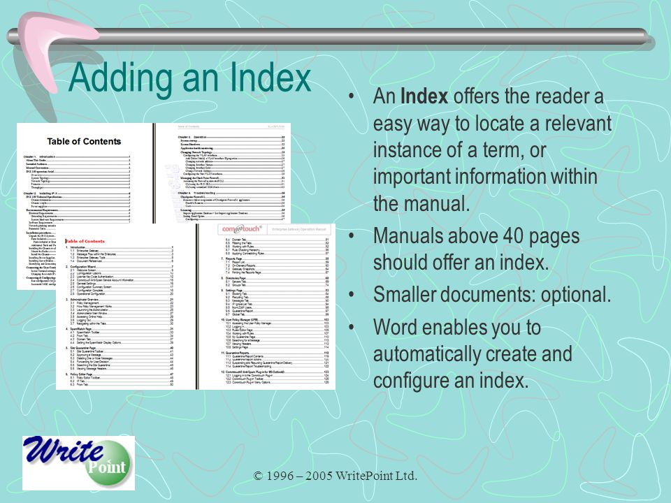 © 1996 – 2005 WritePoint Ltd. Adding an Index An Index offers the reader a easy way to locate a relevant instance of a term, or important information