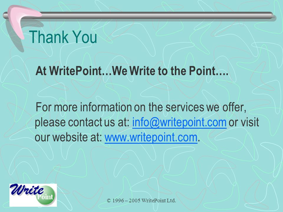 © 1996 – 2005 WritePoint Ltd. Thank You At WritePoint…We Write to the Point…. For more information on the services we offer, please contact us at: inf