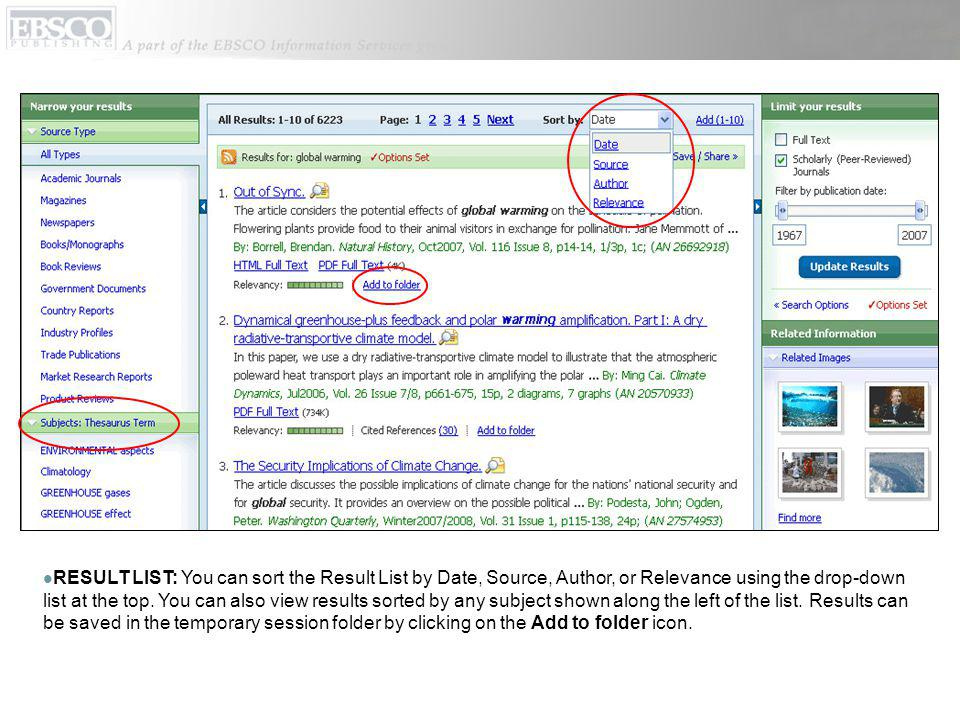 RESULT LIST: You can sort the Result List by Date, Source, Author, or Relevance using the drop-down list at the top.