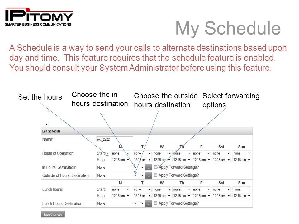 My Schedule A Schedule is a way to send your calls to alternate destinations based upon day and time.