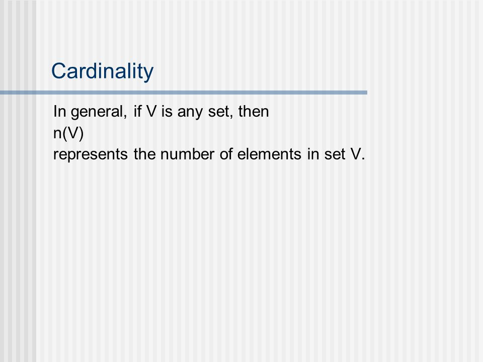 Cardinality In general, if V is any set, then n(V) represents the number of elements in set V.