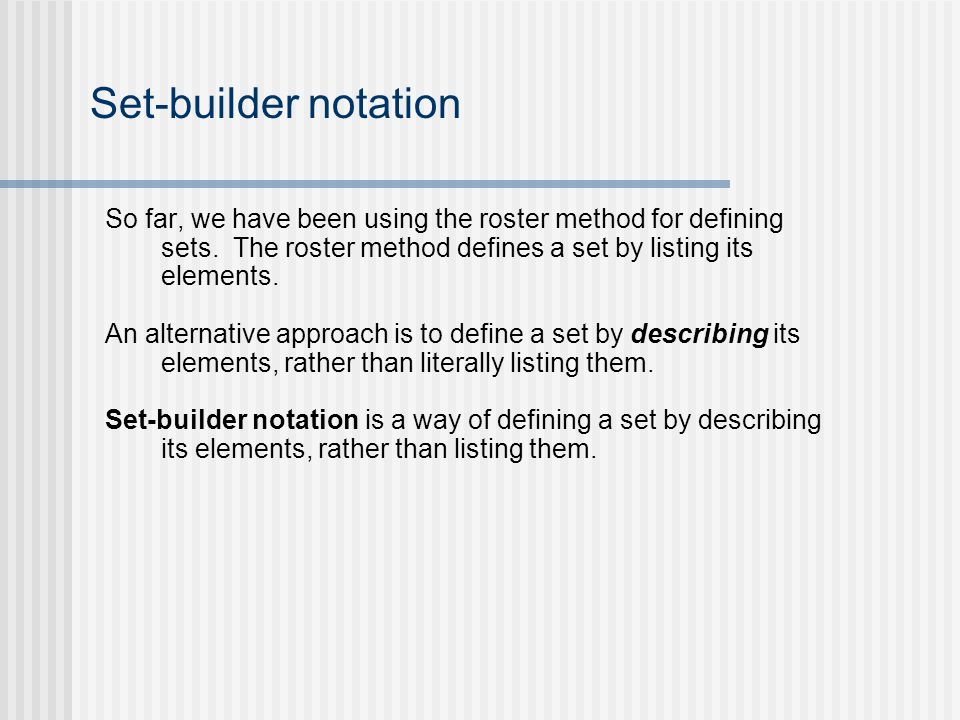 Set-builder notation So far, we have been using the roster method for defining sets.