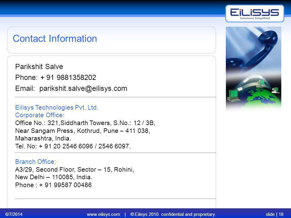6/7/2014www.eilisys.com | © Eilisys 2010. confidential and proprietary.slide | 18 Contact Information Parikshit Salve Phone: + 91 9881358202 Email: pa