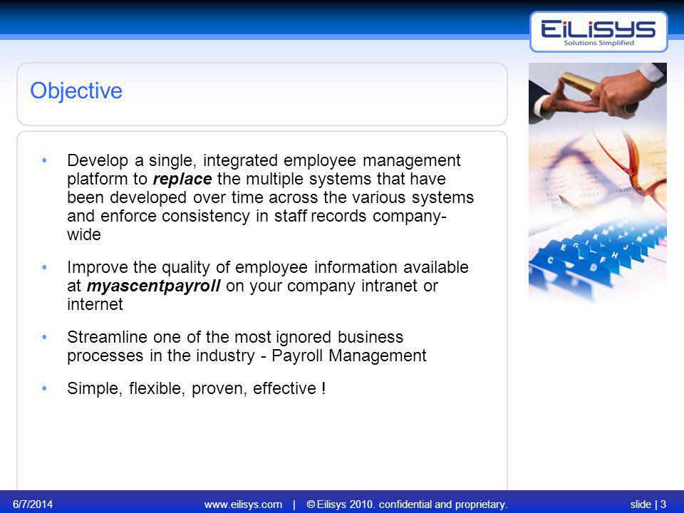 6/7/2014www.eilisys.com | © Eilisys 2010. confidential and proprietary.slide | 3 Develop a single, integrated employee management platform to replace