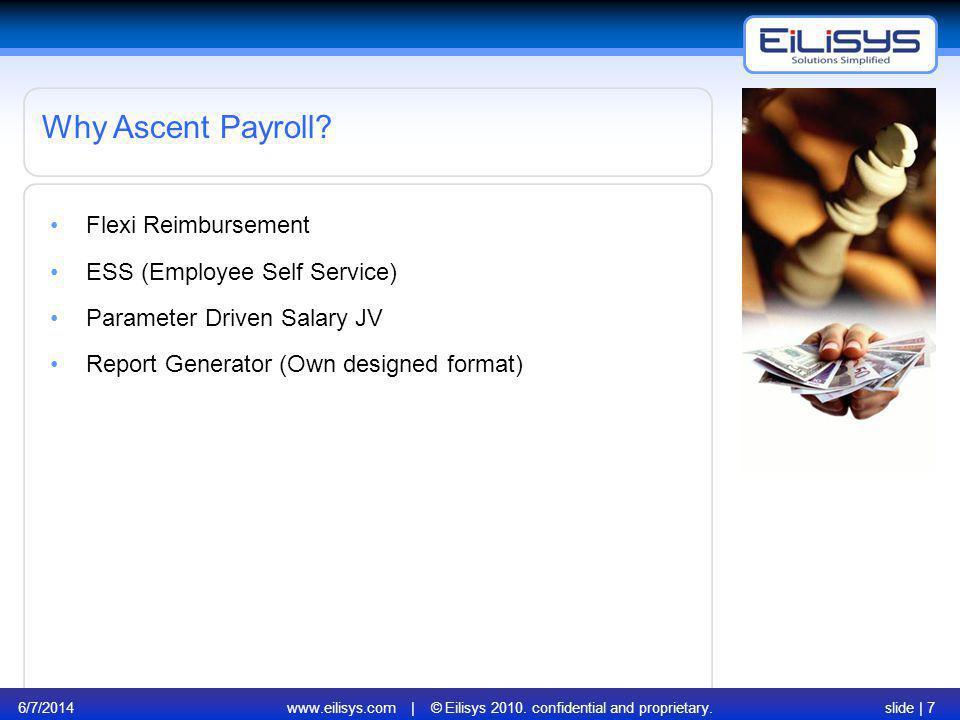 6/7/2014www.eilisys.com | © Eilisys 2010. confidential and proprietary.slide | 7 Flexi Reimbursement ESS (Employee Self Service) Parameter Driven Sala