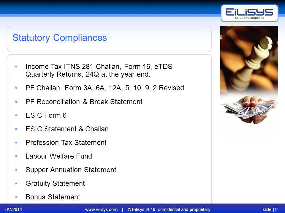 6/7/2014www.eilisys.com | © Eilisys 2010. confidential and proprietary.slide | 8 Income Tax ITNS 281 Challan, Form 16, eTDS Quarterly Returns, 24Q at