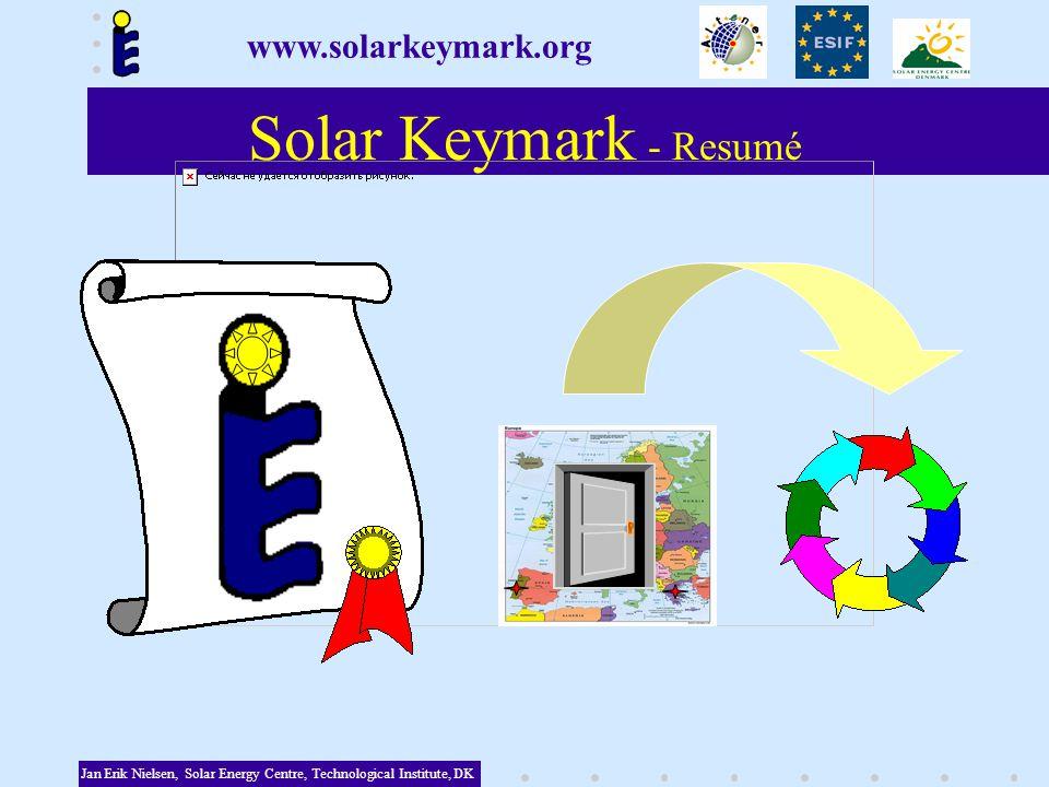 Solar Keymark - Resumé Jan Erik Nielsen, Solar Energy Centre, Technological Institute, DK www.solarkeymark.org