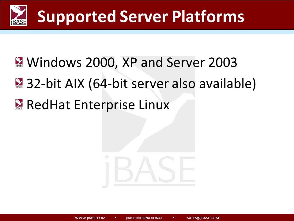 WWW.jBASE.COM jBASE INTERNATIONAL SALES@jBASE.COM Supported Server Platforms Windows 2000, XP and Server 2003 32-bit AIX (64-bit server also available