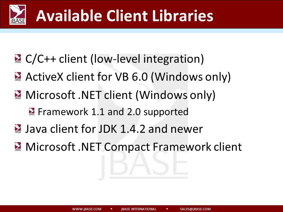 WWW.jBASE.COM jBASE INTERNATIONAL SALES@jBASE.COM Available Client Libraries C/C++ client (low-level integration) ActiveX client for VB 6.0 (Windows o